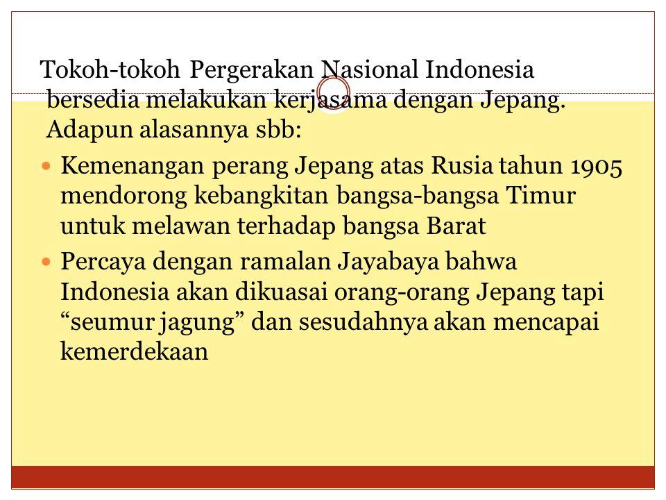 Tokoh-tokoh Pergerakan Nasional Indonesia bersedia melakukan kerjasama dengan Jepang. Adapun alasannya sbb: