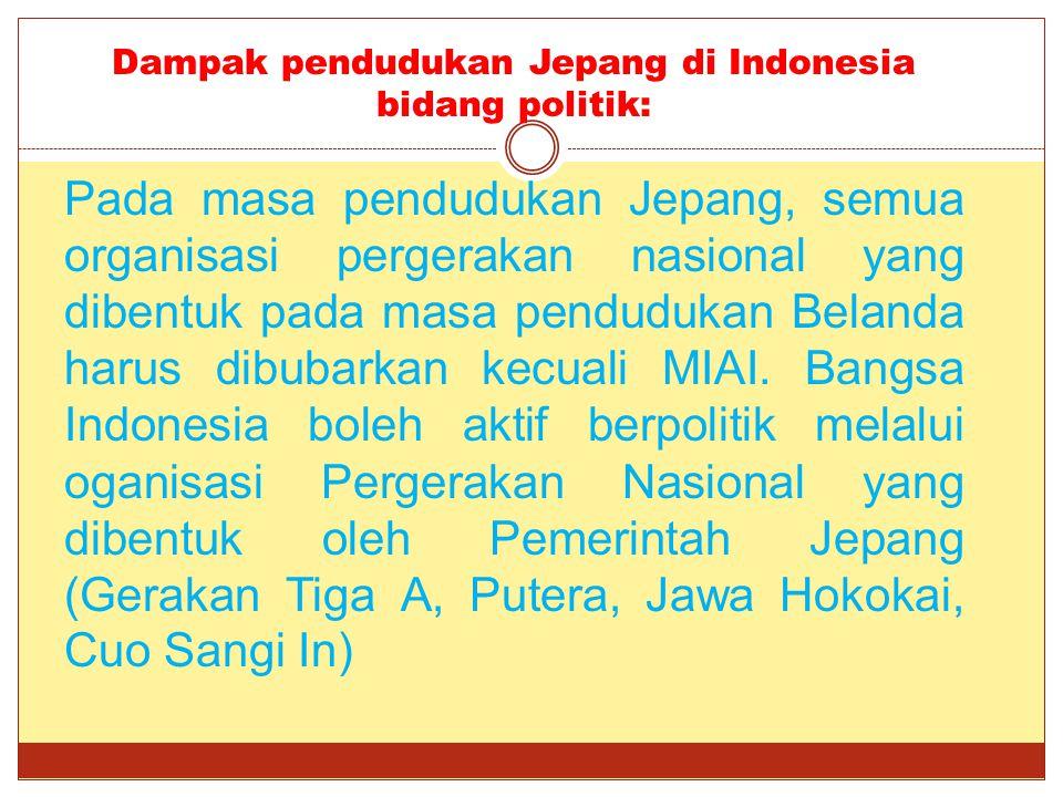 Dampak pendudukan Jepang di Indonesia bidang politik: