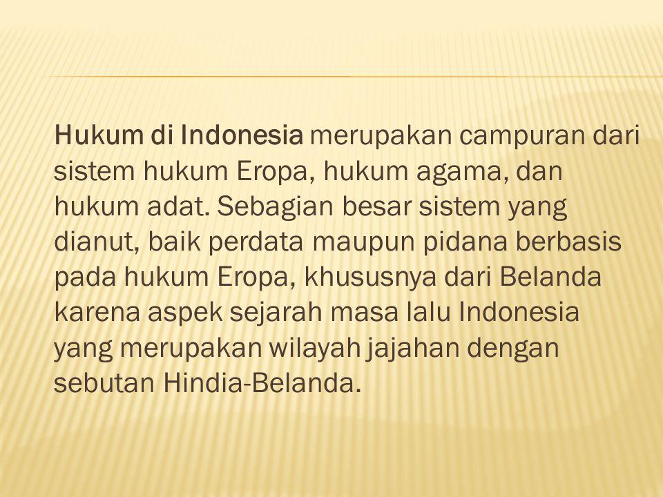 Hukum di Indonesia merupakan campuran dari sistem hukum Eropa, hukum agama, dan hukum adat.