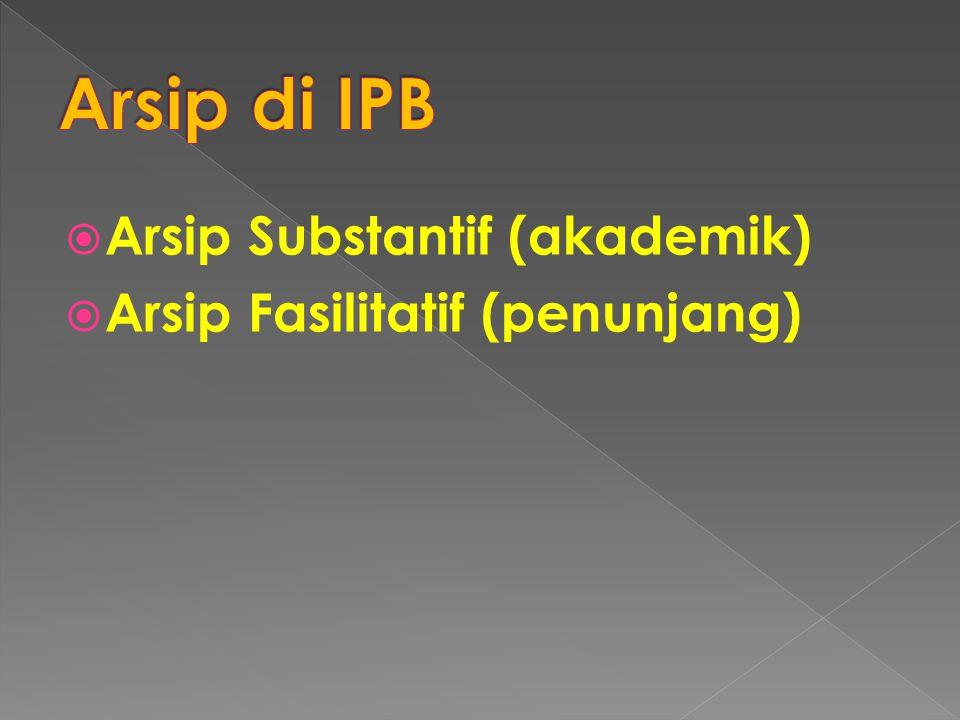 Arsip di IPB Arsip Substantif (akademik) Arsip Fasilitatif (penunjang)