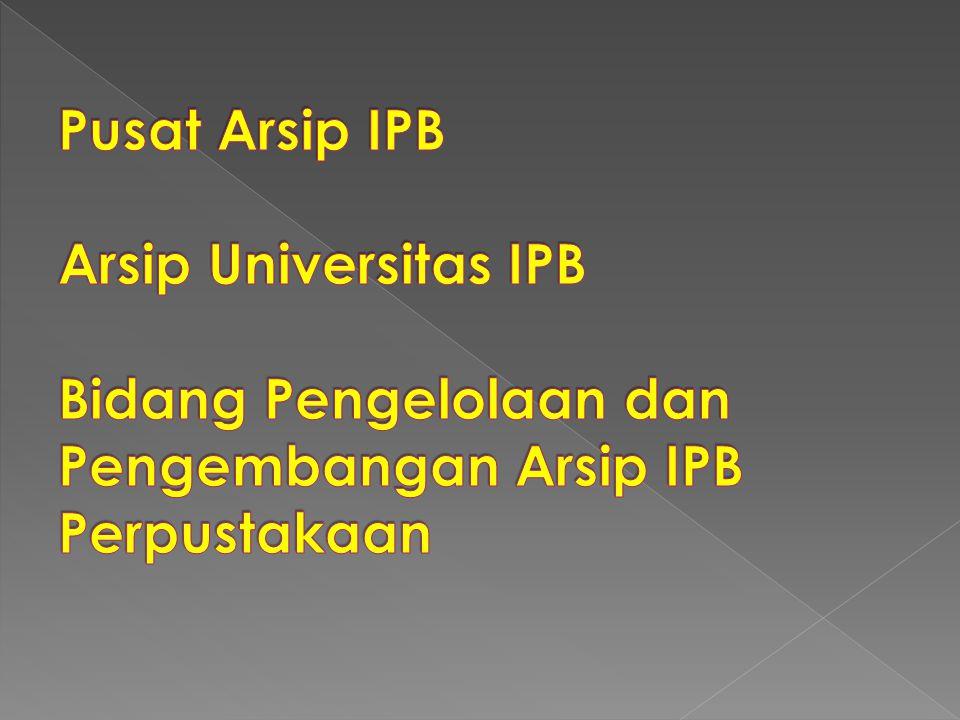 Pusat Arsip IPB Arsip Universitas IPB Bidang Pengelolaan dan Pengembangan Arsip IPB Perpustakaan