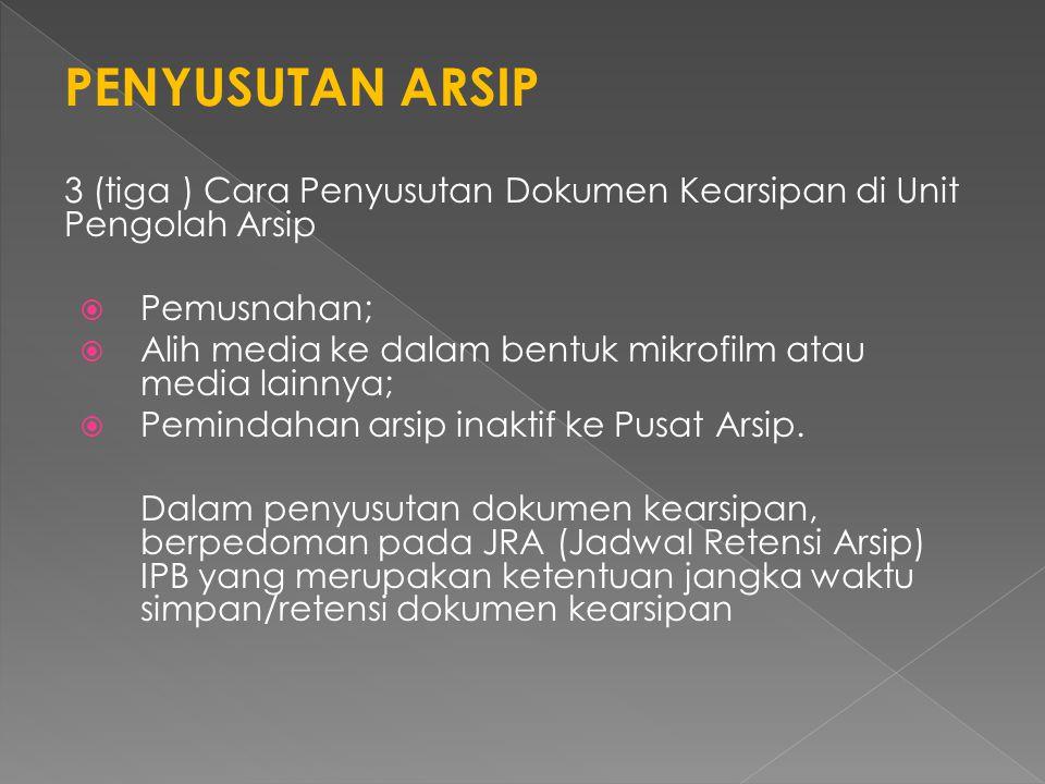 PENYUSUTAN ARSIP 3 (tiga ) Cara Penyusutan Dokumen Kearsipan di Unit Pengolah Arsip. Pemusnahan;