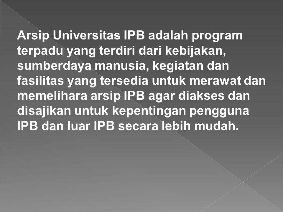 Arsip Universitas IPB adalah program terpadu yang terdiri dari kebijakan, sumberdaya manusia, kegiatan dan fasilitas yang tersedia untuk merawat dan memelihara arsip IPB agar diakses dan disajikan untuk kepentingan pengguna IPB dan luar IPB secara lebih mudah.