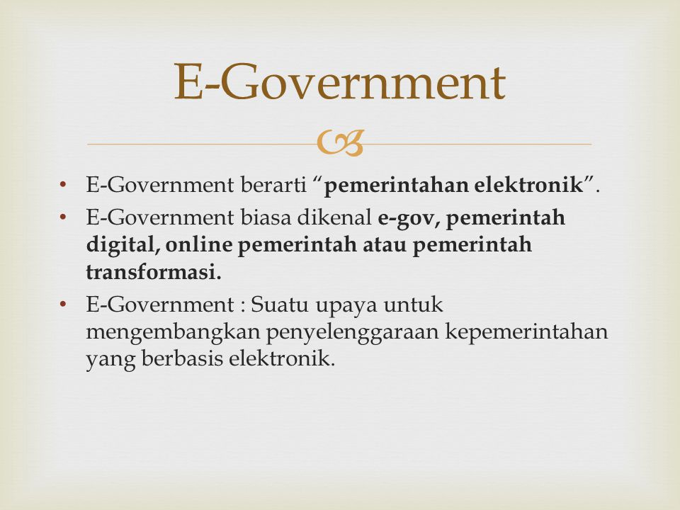 E-Government E-Government berarti pemerintahan elektronik .