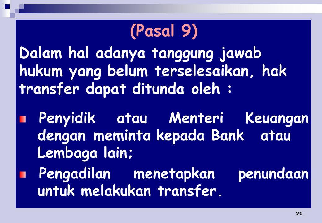 (Pasal 9) Dalam hal adanya tanggung jawab hukum yang belum terselesaikan, hak transfer dapat ditunda oleh :