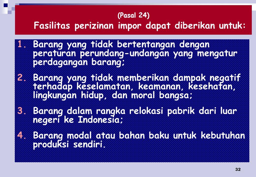 (Pasal 24) Fasilitas perizinan impor dapat diberikan untuk: