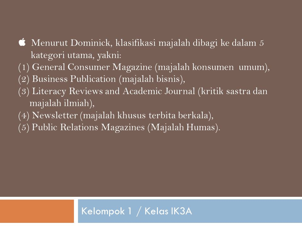  Menurut Dominick, klasifikasi majalah dibagi ke dalam 5
