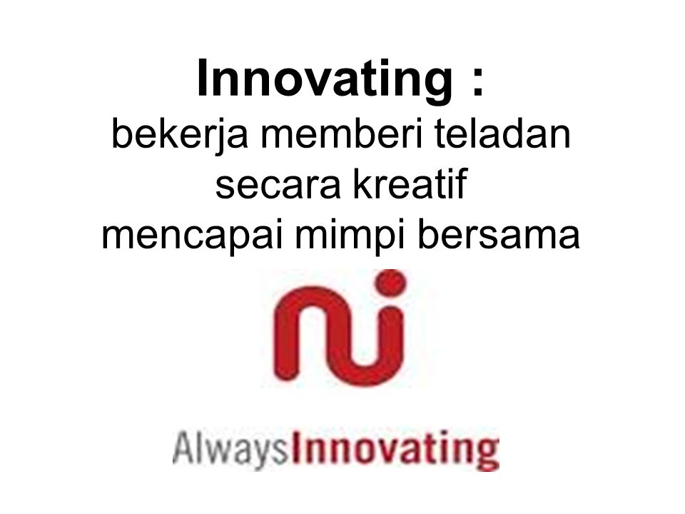 Innovating : bekerja memberi teladan secara kreatif mencapai mimpi bersama
