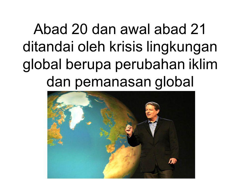 Abad 20 dan awal abad 21 ditandai oleh krisis lingkungan global berupa perubahan iklim dan pemanasan global