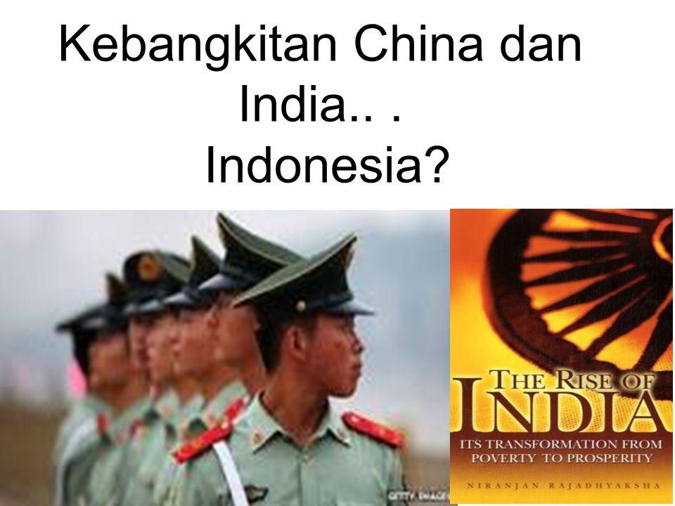 Kebangkitan China dan India.. . Indonesia