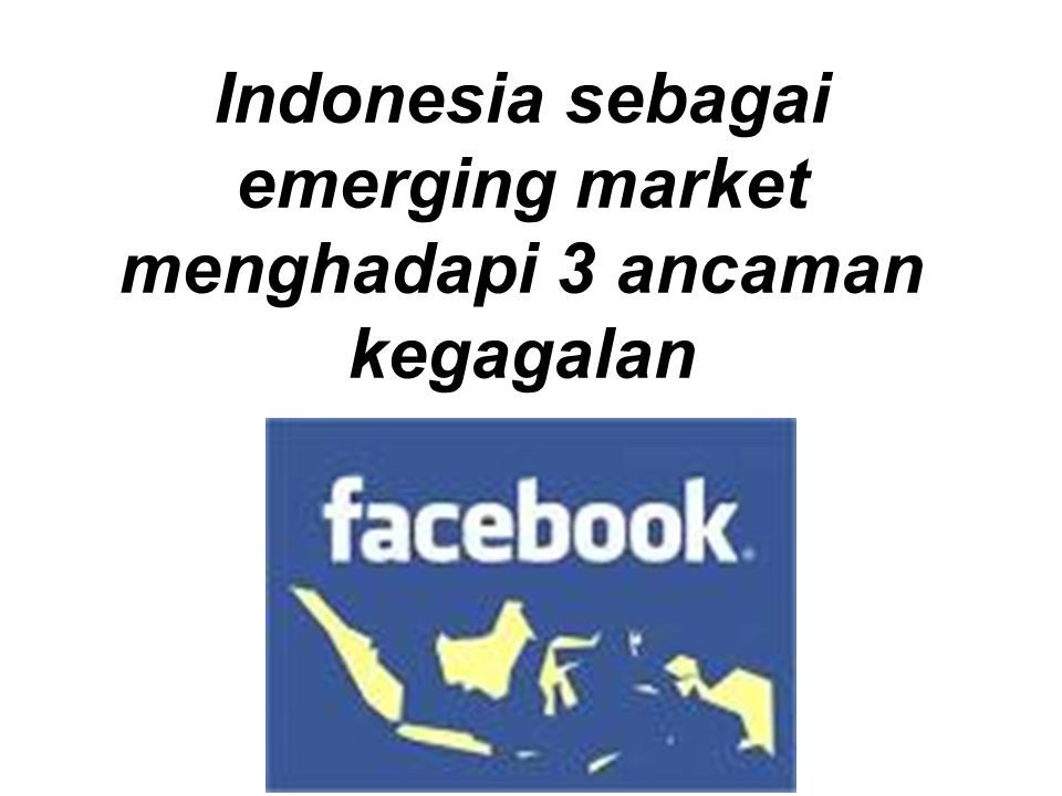 Indonesia sebagai emerging market menghadapi 3 ancaman kegagalan
