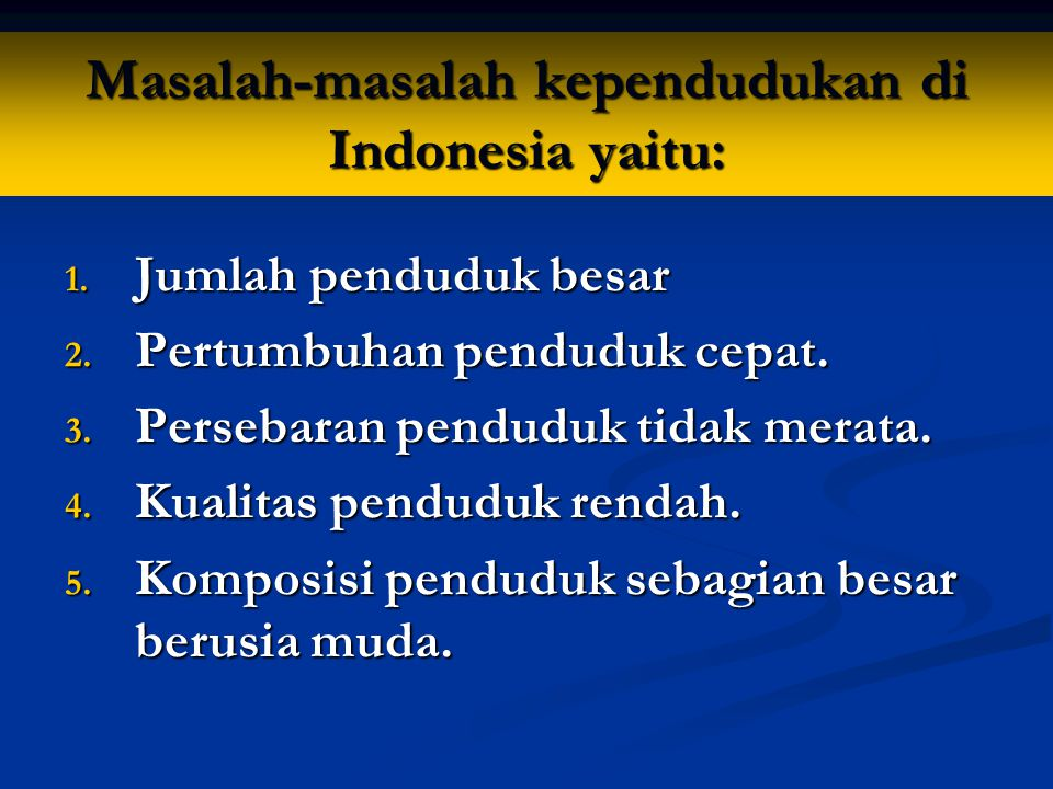 Masalah-masalah kependudukan di Indonesia yaitu: