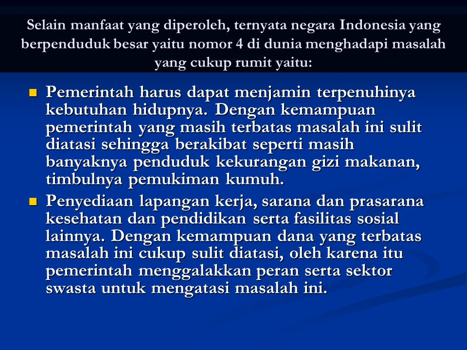 Selain manfaat yang diperoleh, ternyata negara Indonesia yang berpenduduk besar yaitu nomor 4 di dunia menghadapi masalah yang cukup rumit yaitu: