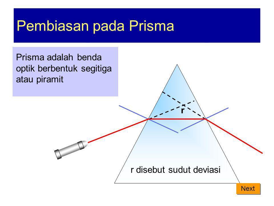 Pembiasan pada Prisma Prisma adalah benda optik berbentuk segitiga atau piramit. r. r disebut sudut deviasi.