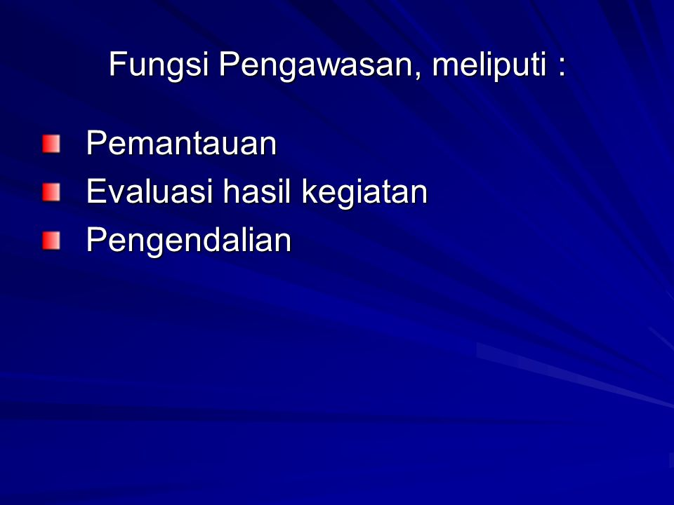 Fungsi Pengawasan, meliputi :