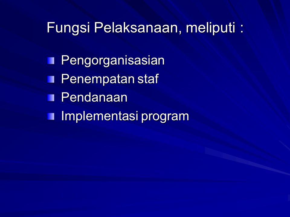 Fungsi Pelaksanaan, meliputi :