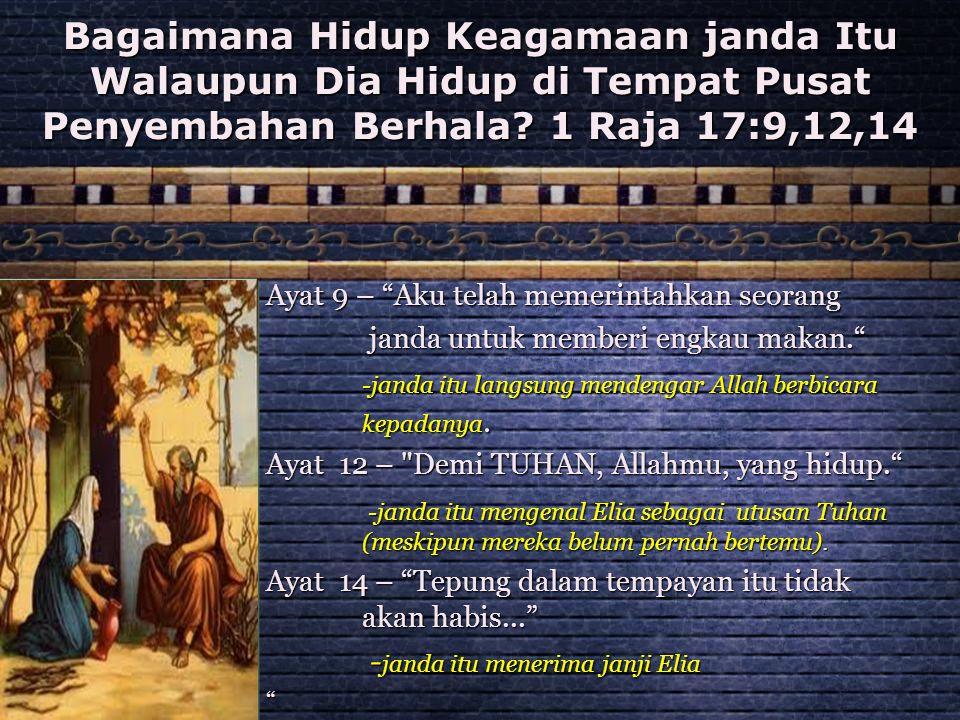 Bagaimana Hidup Keagamaan janda Itu Walaupun Dia Hidup di Tempat Pusat Penyembahan Berhala 1 Raja 17:9,12,14