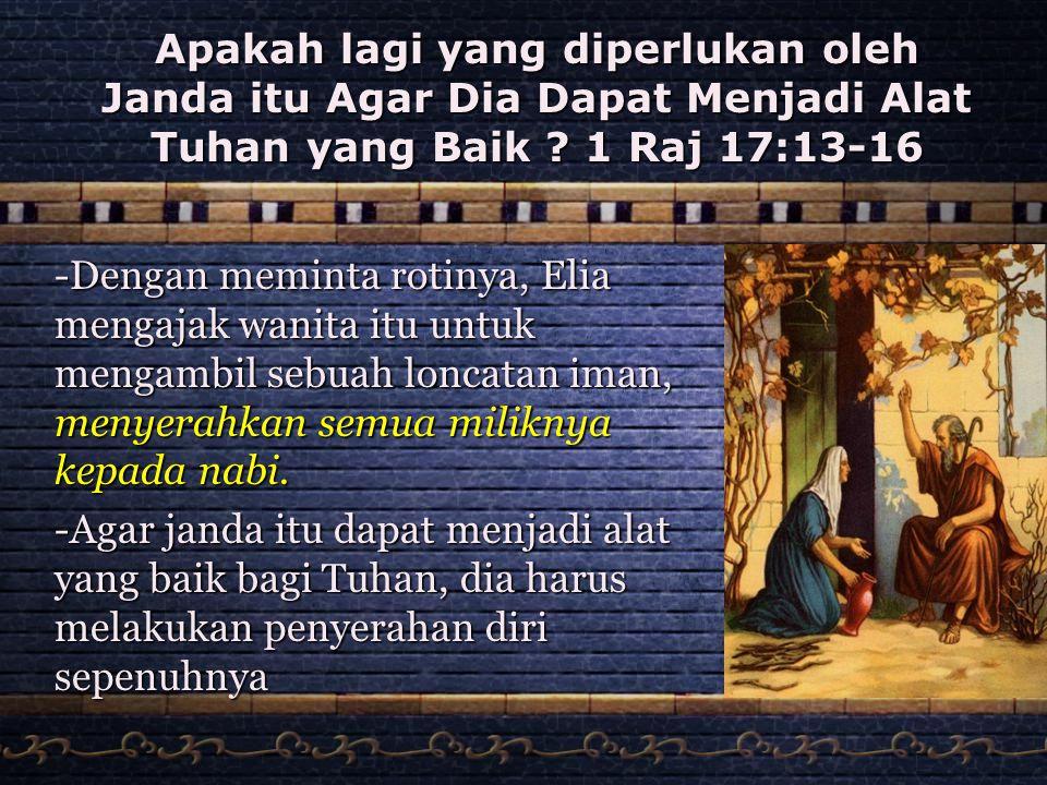 Apakah lagi yang diperlukan oleh Janda itu Agar Dia Dapat Menjadi Alat Tuhan yang Baik 1 Raj 17:13-16