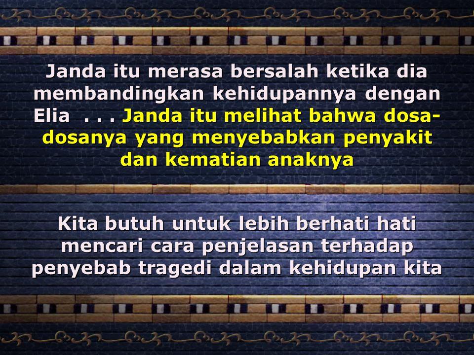 Janda itu merasa bersalah ketika dia membandingkan kehidupannya dengan Elia . . . Janda itu melihat bahwa dosa-dosanya yang menyebabkan penyakit dan kematian anaknya
