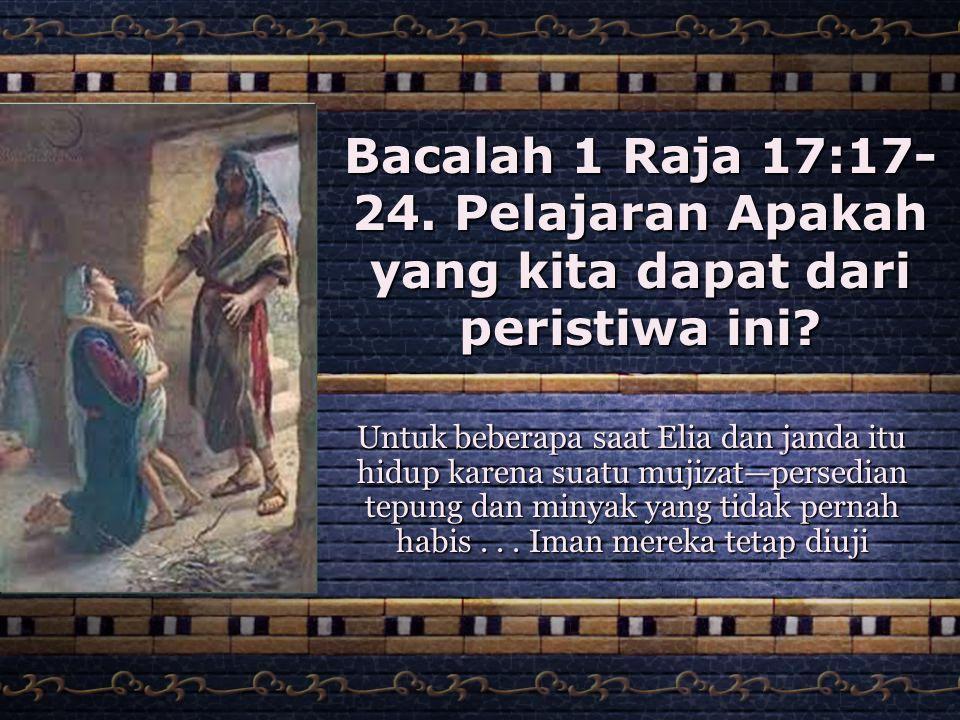 Bacalah 1 Raja 17:17-24. Pelajaran Apakah yang kita dapat dari peristiwa ini