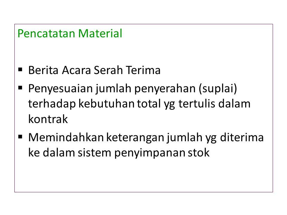 Pencatatan Material Berita Acara Serah Terima. Penyesuaian jumlah penyerahan (suplai) terhadap kebutuhan total yg tertulis dalam kontrak.