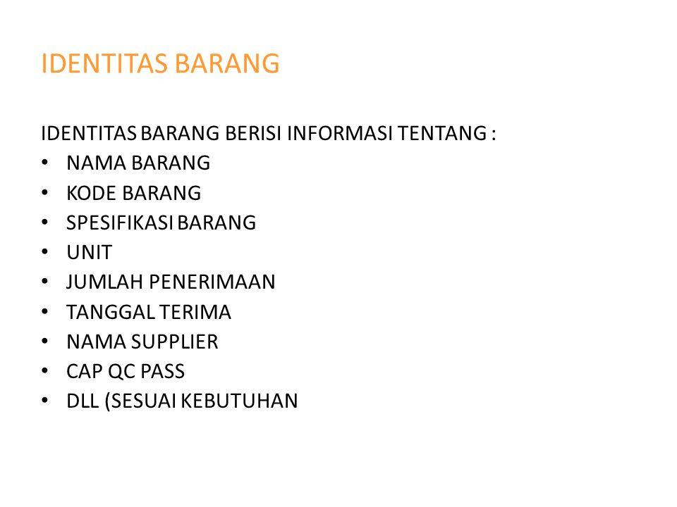 IDENTITAS BARANG IDENTITAS BARANG BERISI INFORMASI TENTANG :