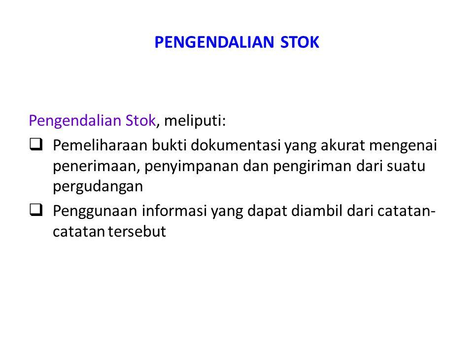 PENGENDALIAN STOK Pengendalian Stok, meliputi:
