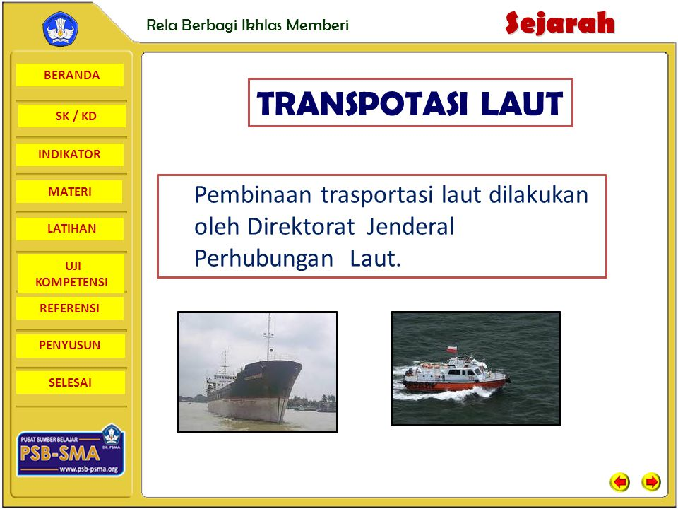 TRANSPOTASI LAUT Pembinaan trasportasi laut dilakukan oleh Direktorat Jenderal Perhubungan Laut.