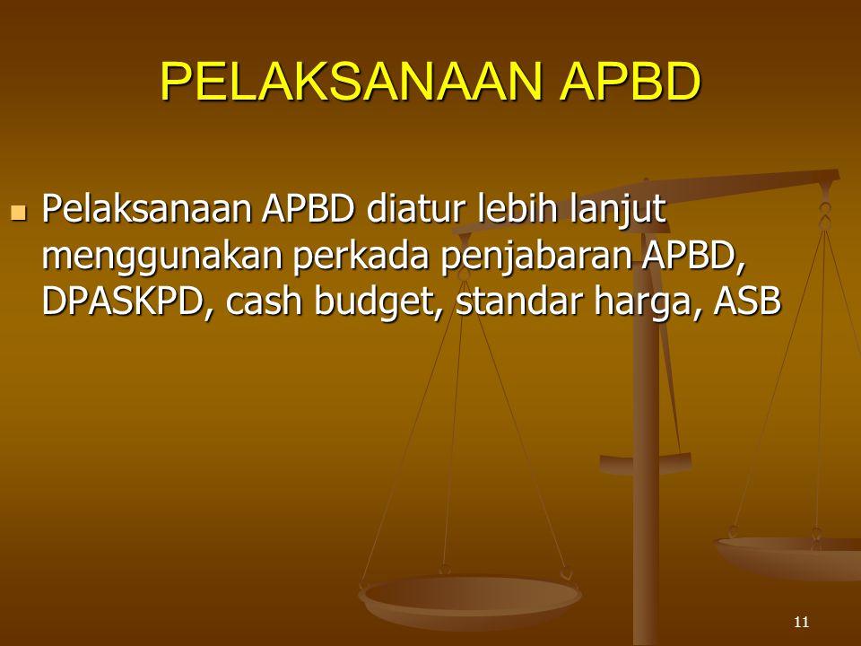 PELAKSANAAN APBD Pelaksanaan APBD diatur lebih lanjut menggunakan perkada penjabaran APBD, DPASKPD, cash budget, standar harga, ASB.