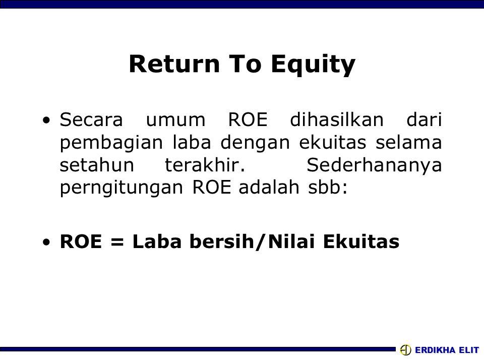 Return To Equity Secara umum ROE dihasilkan dari pembagian laba dengan ekuitas selama setahun terakhir. Sederhananya perngitungan ROE adalah sbb: