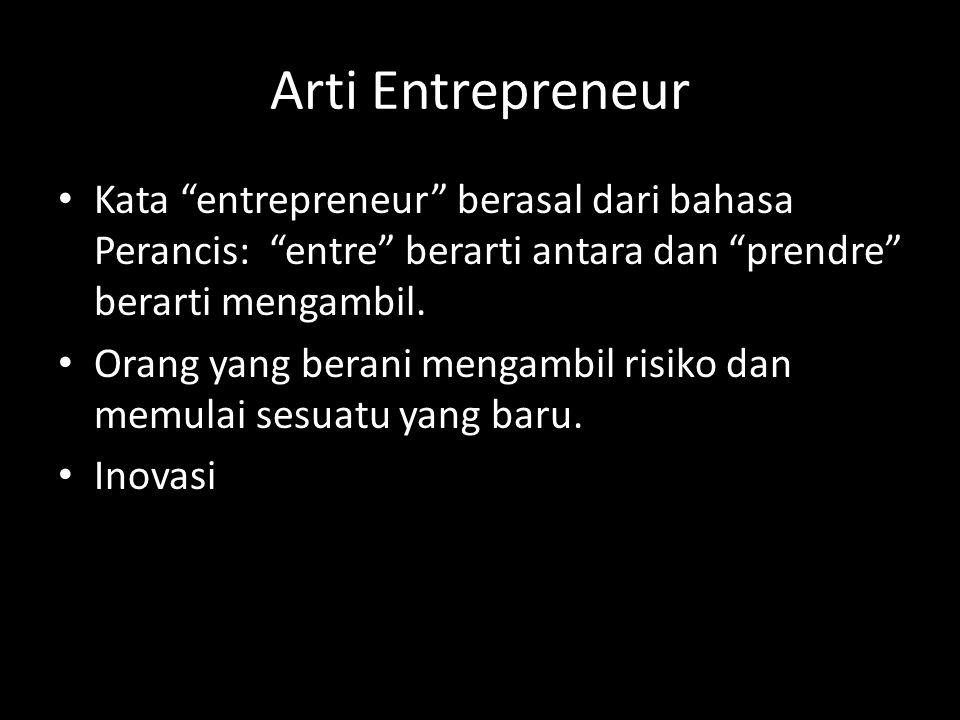 Arti Entrepreneur Kata entrepreneur berasal dari bahasa Perancis: entre berarti antara dan prendre berarti mengambil.