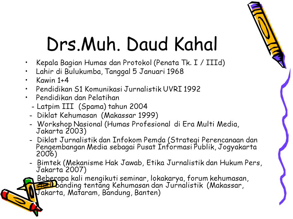 Drs.Muh. Daud Kahal Kepala Bagian Humas dan Protokol (Penata Tk. I / IIId) Lahir di Bulukumba, Tanggal 5 Januari 1968.