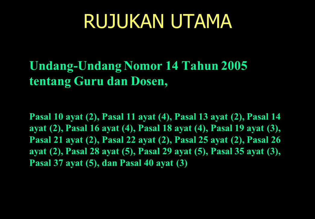 RUJUKAN UTAMA Undang-Undang Nomor 14 Tahun 2005 tentang Guru dan Dosen,