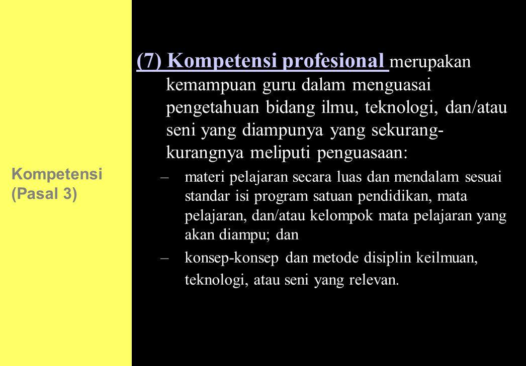 (7) Kompetensi profesional merupakan kemampuan guru dalam menguasai pengetahuan bidang ilmu, teknologi, dan/atau seni yang diampunya yang sekurang-kurangnya meliputi penguasaan: