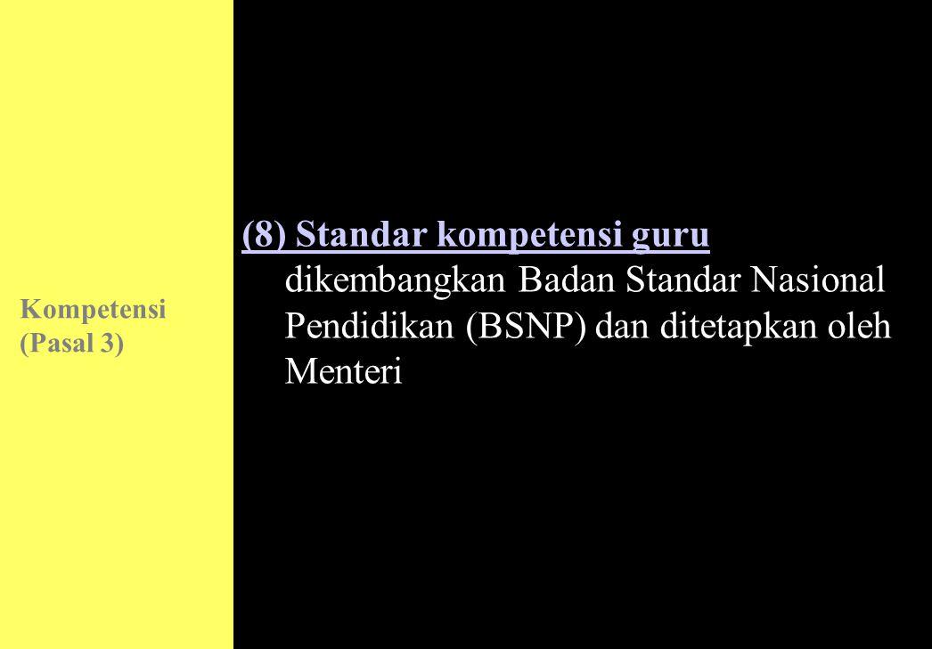 (8) Standar kompetensi guru dikembangkan Badan Standar Nasional Pendidikan (BSNP) dan ditetapkan oleh Menteri