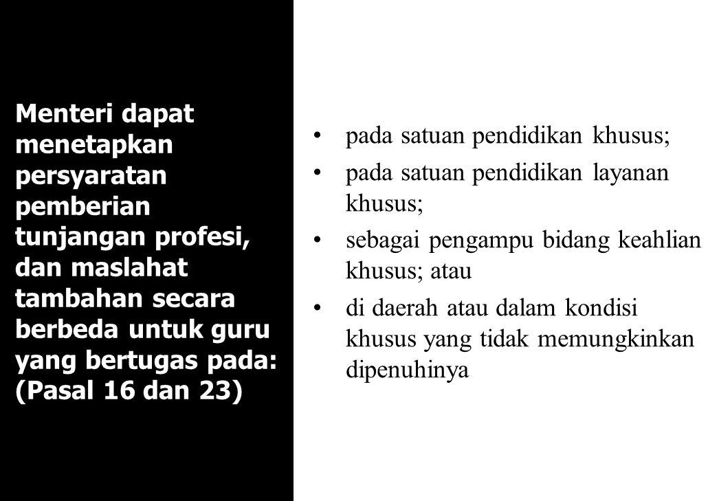 Menteri dapat menetapkan persyaratan pemberian tunjangan profesi, dan maslahat tambahan secara berbeda untuk guru yang bertugas pada: