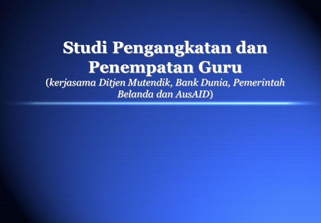 Studi Pengangkatan dan Penempatan Guru (kerjasama Ditjen Mutendik, Bank Dunia, Pemerintah Belanda dan AusAID)