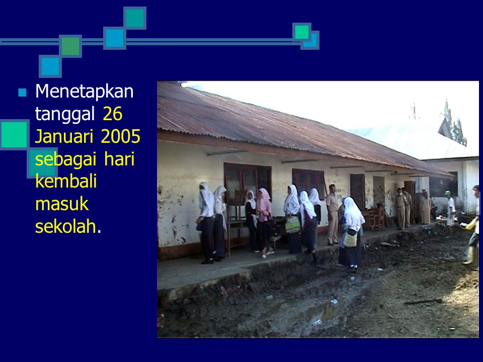 Menetapkan tanggal 26 Januari 2005 sebagai hari kembali masuk sekolah.