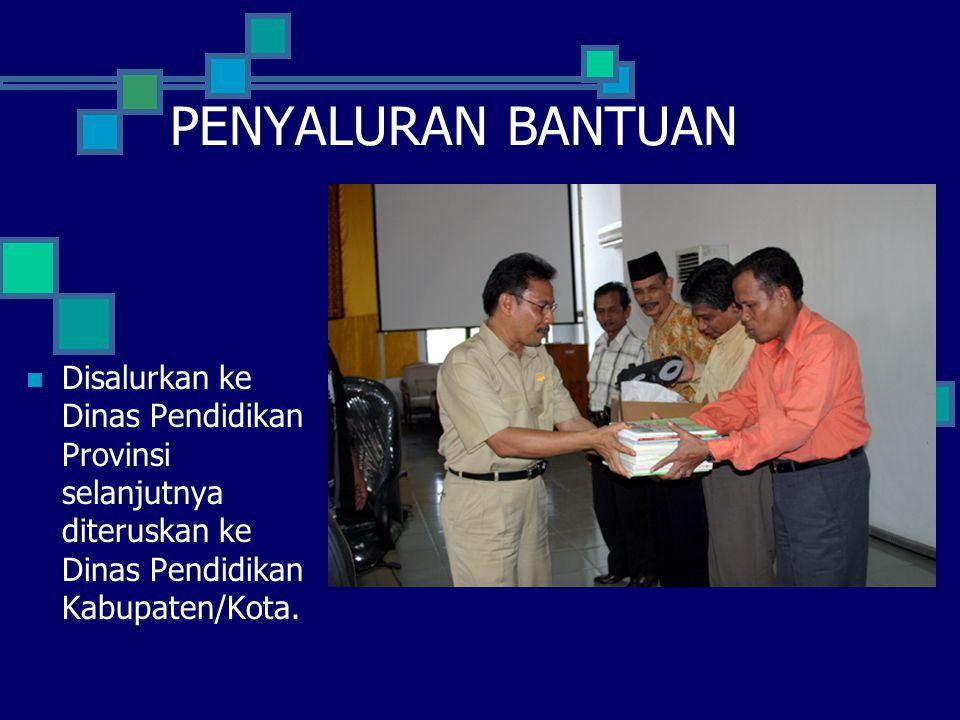 PENYALURAN BANTUAN Disalurkan ke Dinas Pendidikan Provinsi selanjutnya diteruskan ke Dinas Pendidikan Kabupaten/Kota.