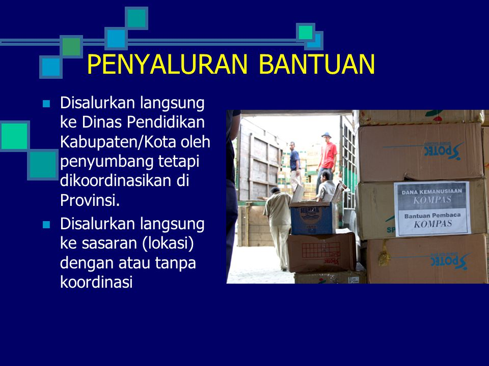 PENYALURAN BANTUAN Disalurkan langsung ke Dinas Pendidikan Kabupaten/Kota oleh penyumbang tetapi dikoordinasikan di Provinsi.