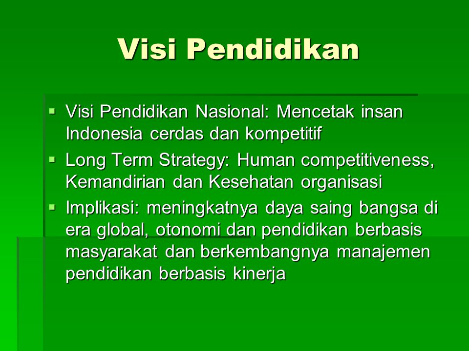 Visi Pendidikan Visi Pendidikan Nasional: Mencetak insan Indonesia cerdas dan kompetitif.
