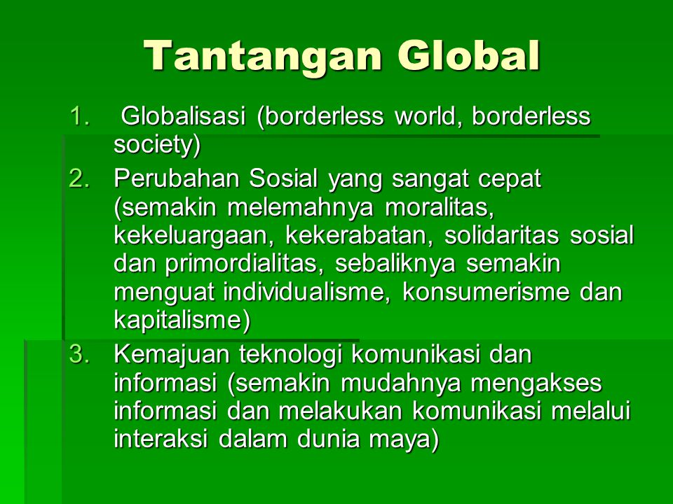 Tantangan Global Globalisasi (borderless world, borderless society)