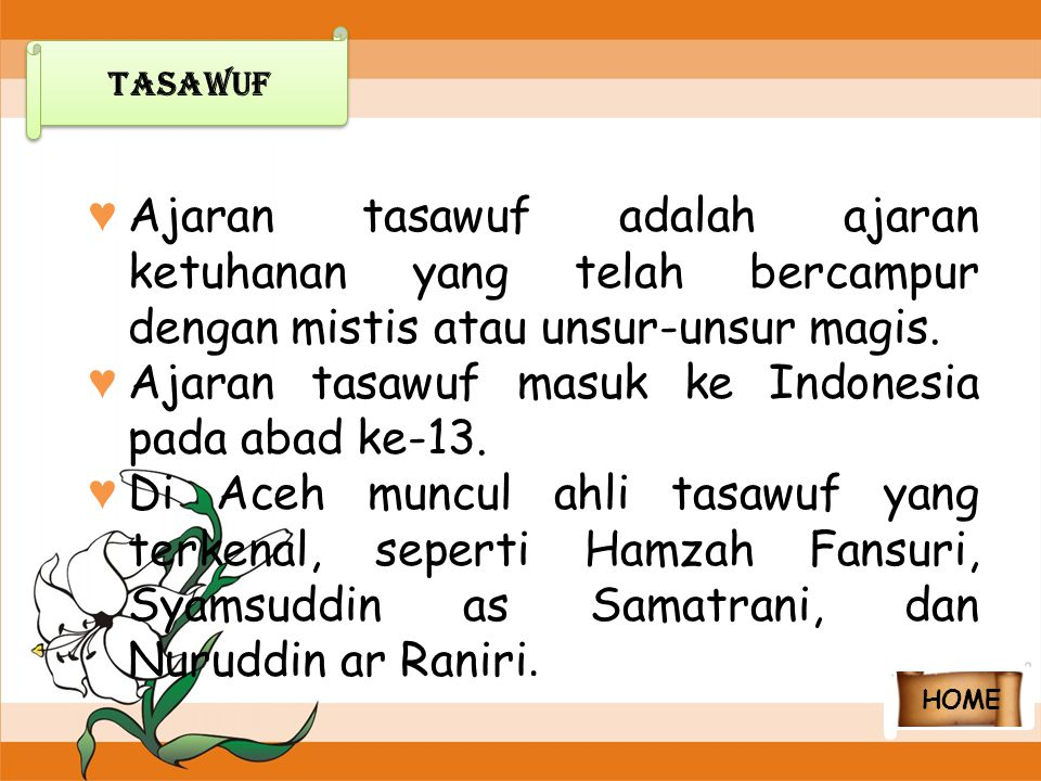Ajaran tasawuf masuk ke Indonesia pada abad ke-13.