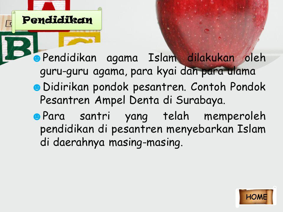 Pendidikan Pendidikan agama Islam dilakukan oleh guru-guru agama, para kyai dan para ulama.