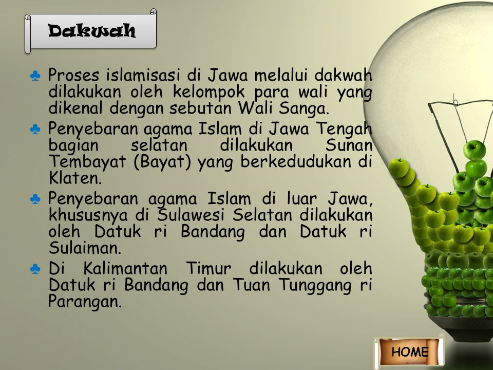 Dakwah Proses islamisasi di Jawa melalui dakwah dilakukan oleh kelompok para wali yang dikenal dengan sebutan Wali Sanga.