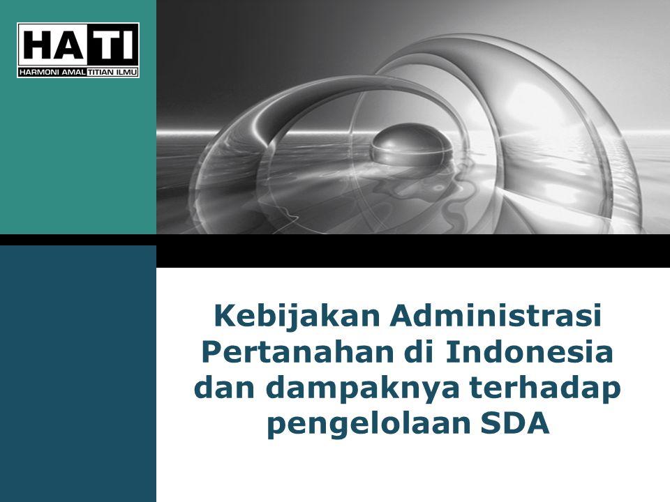 Kebijakan Administrasi Pertanahan di Indonesia dan dampaknya terhadap pengelolaan SDA