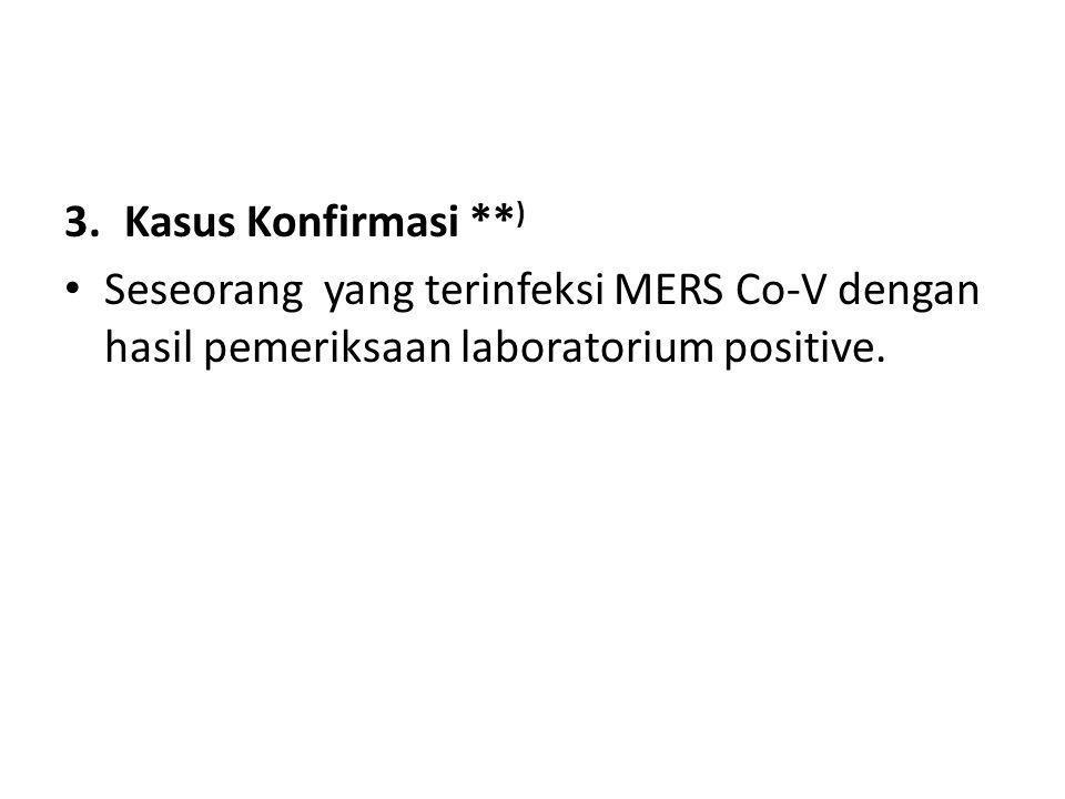 Kasus Konfirmasi **) Seseorang yang terinfeksi MERS Co-V dengan hasil pemeriksaan laboratorium positive.