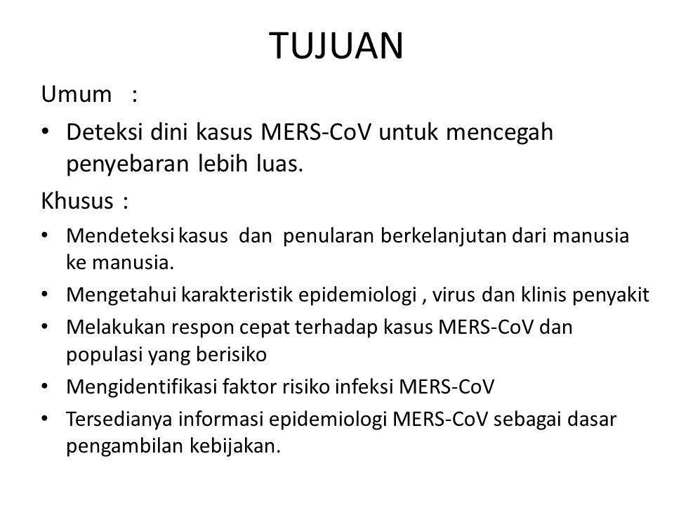 TUJUAN Umum : Deteksi dini kasus MERS-CoV untuk mencegah penyebaran lebih luas. Khusus :