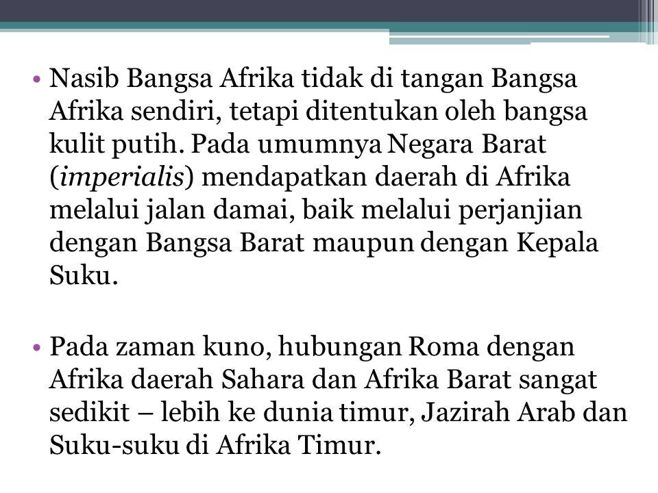 Nasib Bangsa Afrika tidak di tangan Bangsa Afrika sendiri, tetapi ditentukan oleh bangsa kulit putih. Pada umumnya Negara Barat (imperialis) mendapatkan daerah di Afrika melalui jalan damai, baik melalui perjanjian dengan Bangsa Barat maupun dengan Kepala Suku.