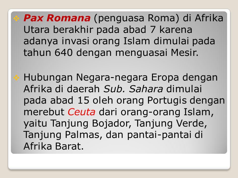 Pax Romana (penguasa Roma) di Afrika Utara berakhir pada abad 7 karena adanya invasi orang Islam dimulai pada tahun 640 dengan menguasai Mesir.